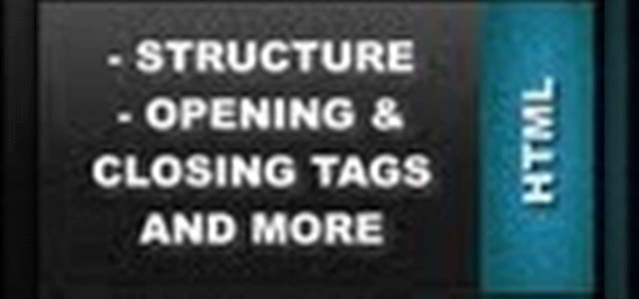 for HTML Structure - Opening and Closing Tags