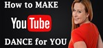 How to Make YouTube Dance for You