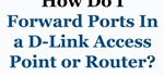 How to Forward TCP/UDP Ports in a D-Link Router/Access Point