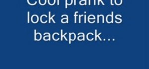 Lock your friend's backpack prank
