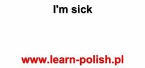 "Say ""i'm sick"", ""i'm tired"", & ""i'm hungry"" in Polish"