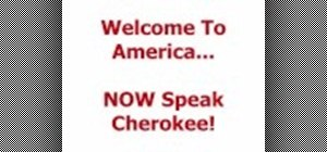"Say ""Welcome to America, Now speak Cherokee"""