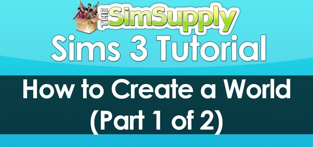 How To Create A World In Sims 3 Using The World Builder