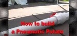 Build a pneumatic potato cannon