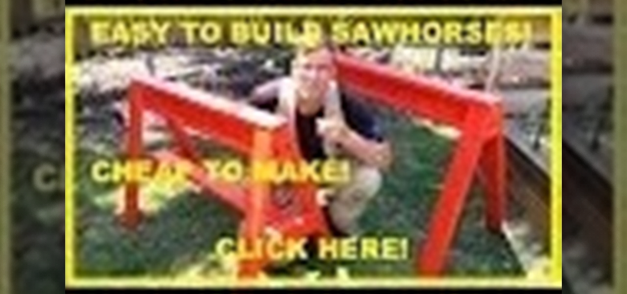 Build Sawhorses. Easy, Cheap and Sturdy!