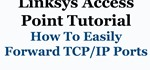 How to Forward TCP & UDP Ports in a Linksys Router/Access Point