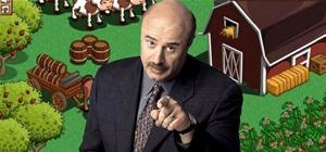 Get Out of Farmville! Dr. Phil Treats an Addict