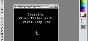 Create video title graphics using Paint Shop Pro