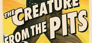 The Creature from the Pits