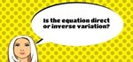 How to Determine if an Equation Is Direct or Inverse Variation.