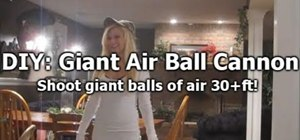 Make a giant air cannon that shoots air balls over 30ft