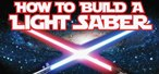 How to Build a Star Wars Lightsaber (Infographic)