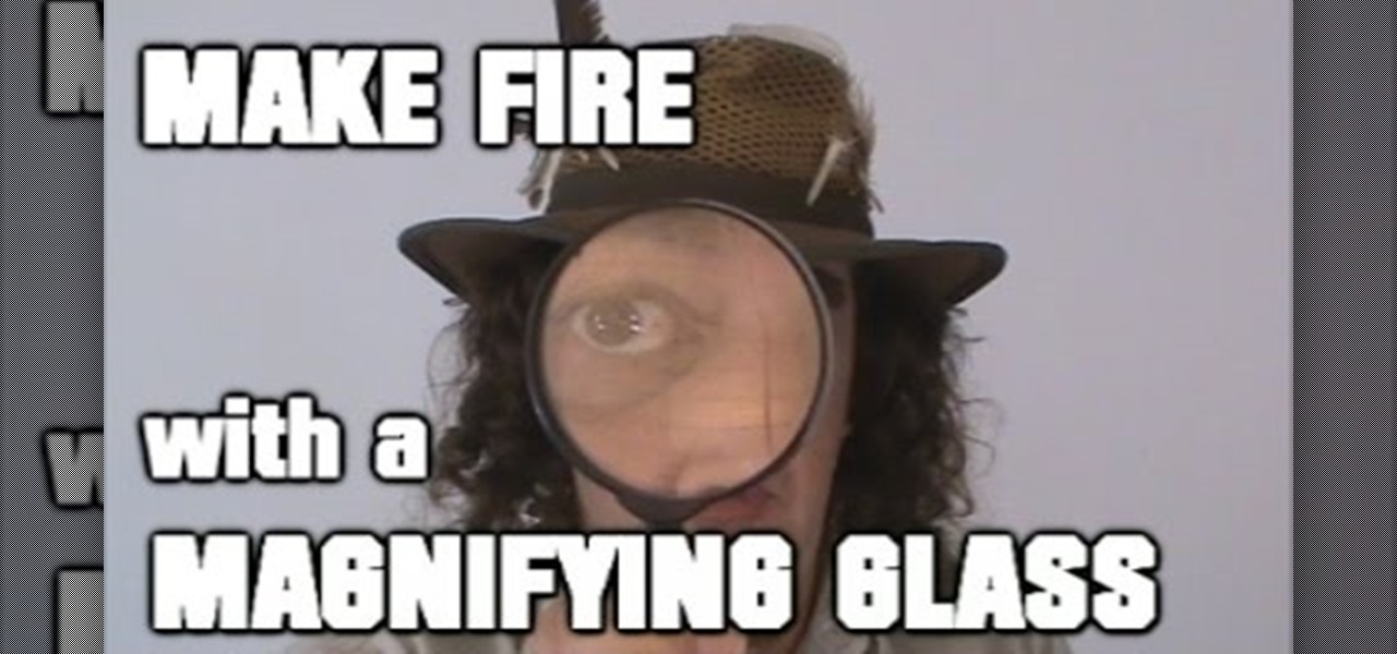 MAKE FIRE with a MAGNIFYING GLASS