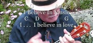 "Play ""I Believe in Music"" by Mac Davis on the ukulele"