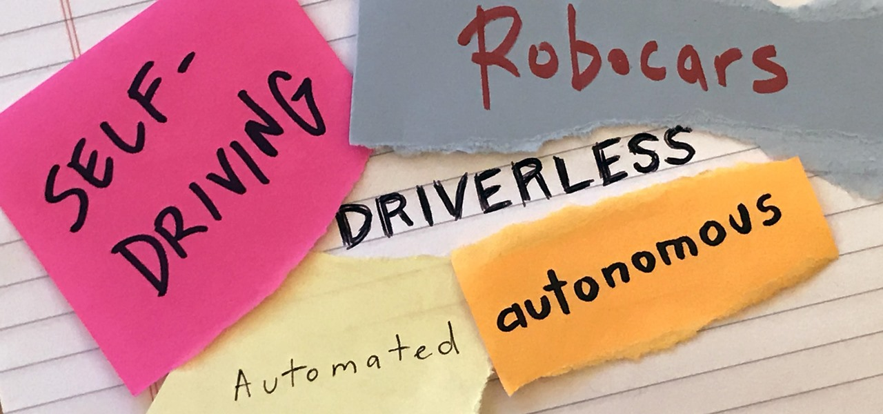 Driverless, Autonomous, Self-Driving… Naming a Baby Is Easier Than Naming New Car Tech