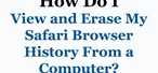 How to View & Delete Your Internet Browsing History from the Safari Web Browser