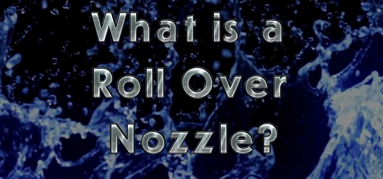 Use a Roll Over Nozzle