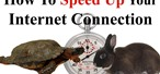How to Increase the Speed of Your Internet Access