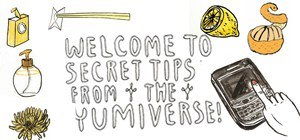Welcome To Secret Tips from the Yumiverse!