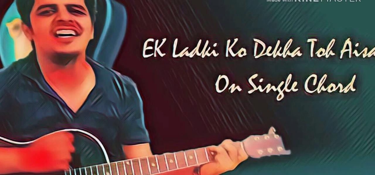 How to Play \'Ek Ladki Ko Dekha Toh\' Song on Single Chord « Your ...
