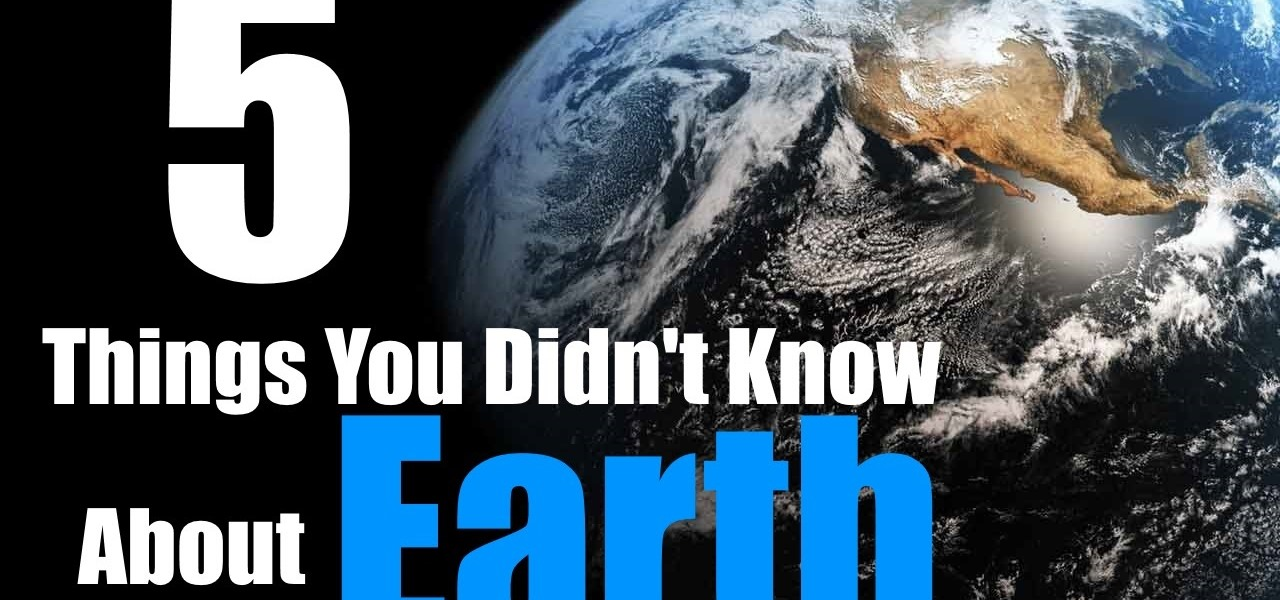 5 Things You Didn't Know About Earth
