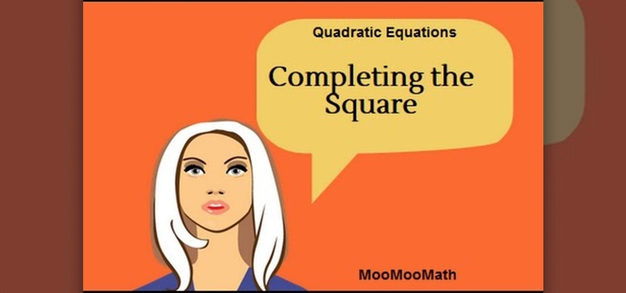 Complete the Square of a Quadratic Function.
