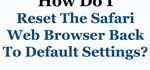 How to Reset the Safari Browser Back to Default Settings.