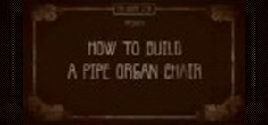 Build a pipe organ chair