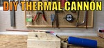 How to Build a Thermal Cannon