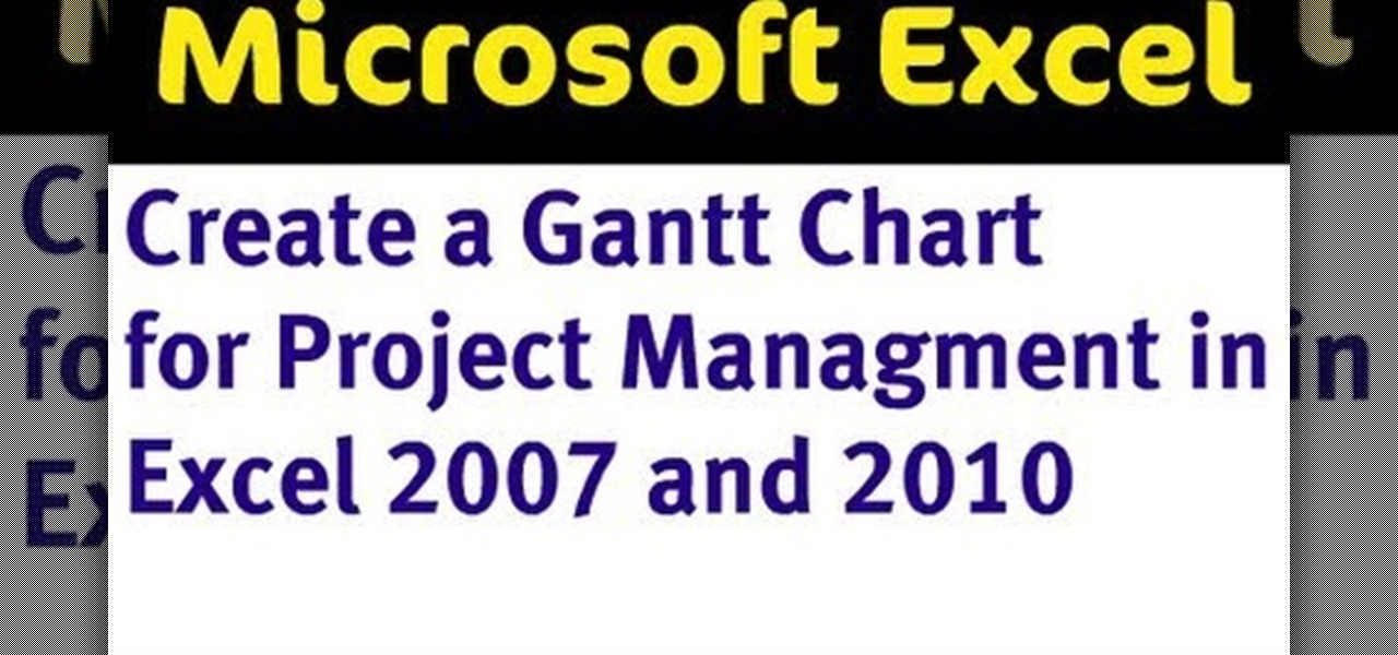 how to make a gantt chart in excel 2007 microsoft office wonderhowto