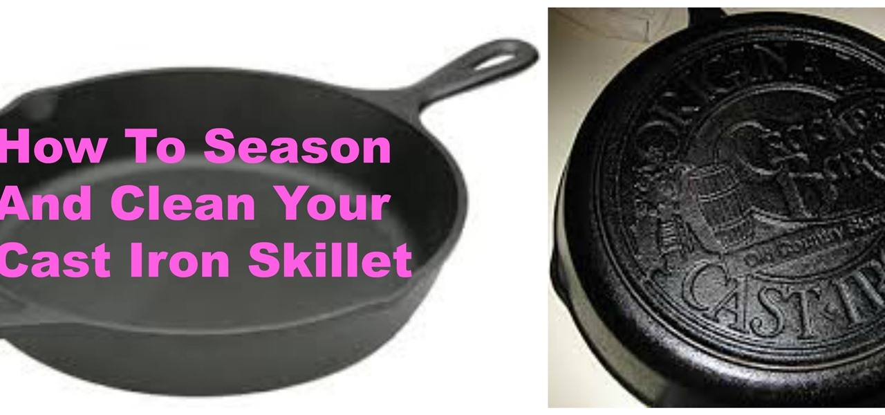 Season and Clean a Cast Iron Skillet