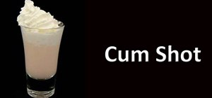 Make a Cum Shot cocktail