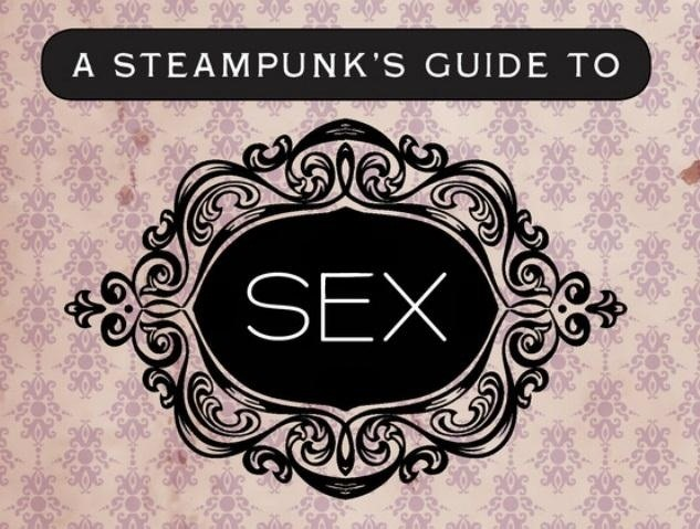 The Definitive Steampunk Guide to Sex Is in the Works