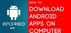 How to Download Android Apps on Computer