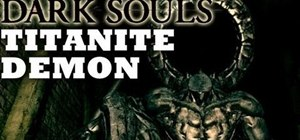 Beat the Titanite Demon boss fight in Dark Souls